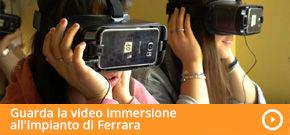 Guarda la video immersione all'impianto di Ferrara